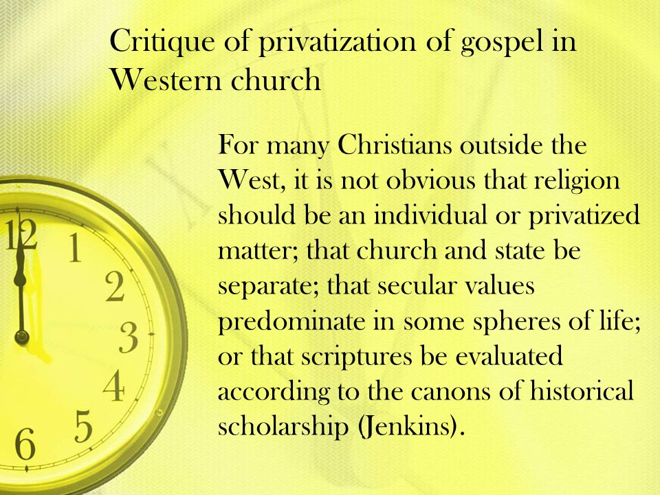 Critique of privatization of gospel in Western church For many Christians outside the West, it is not obvious that religion should be an individual or