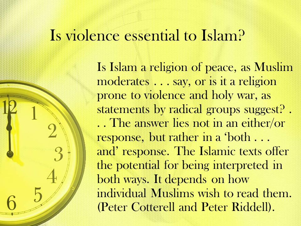 Is violence essential to Islam? Is Islam a religion of peace, as Muslim moderates... say, or is it a religion prone to violence and holy war, as state