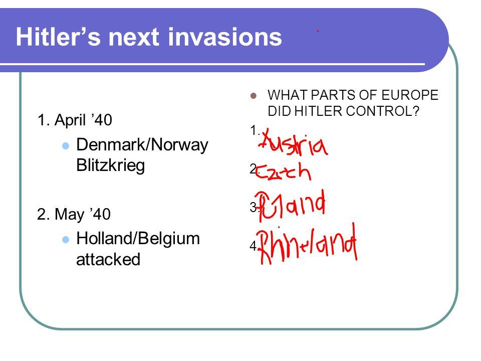 Hitler's next invasions 1. April '40 Denmark/Norway Blitzkrieg 2.