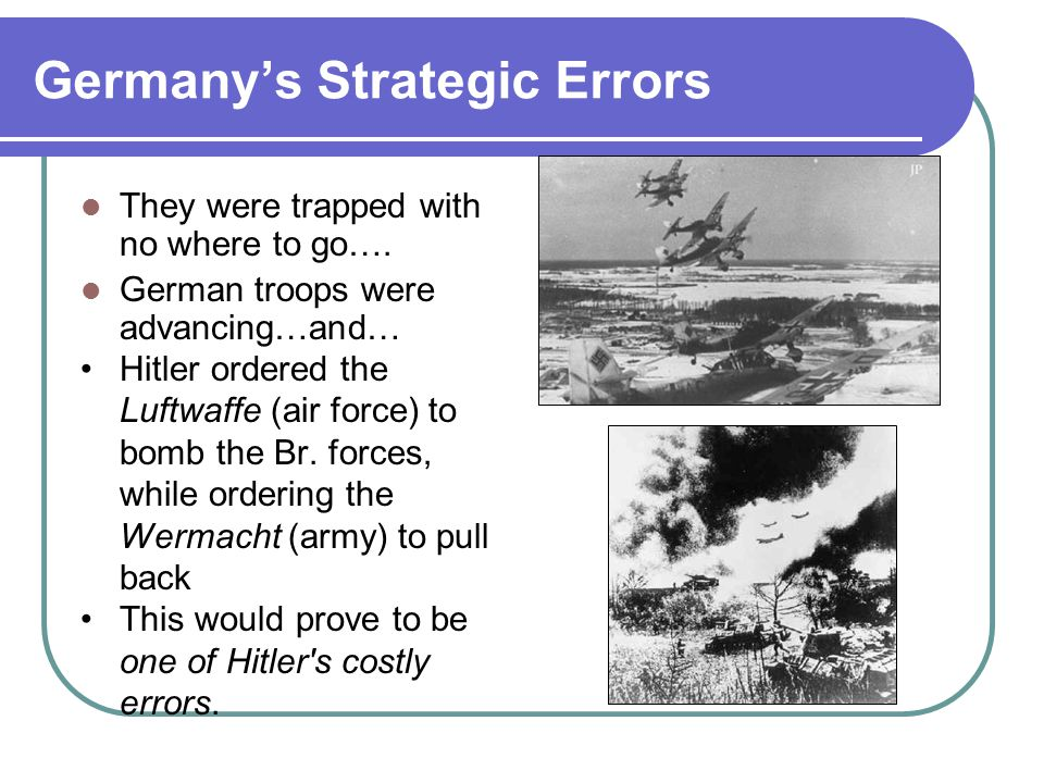 Germany's Strategic Errors They were trapped with no where to go….