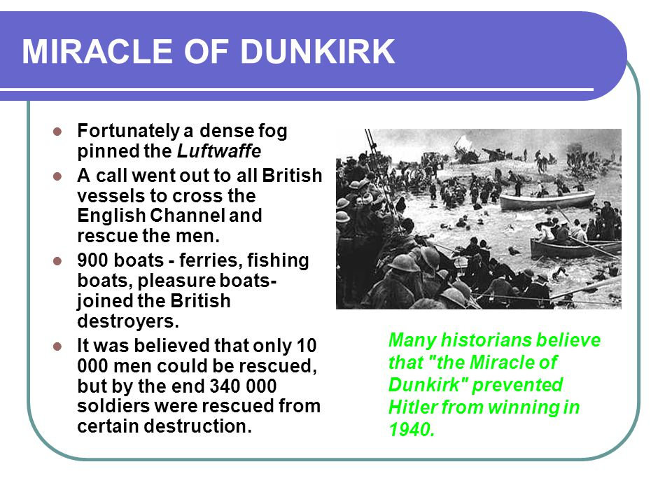 MIRACLE OF DUNKIRK Fortunately a dense fog pinned the Luftwaffe A call went out to all British vessels to cross the English Channel and rescue the men.