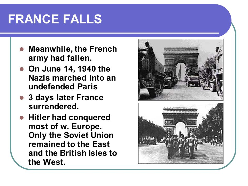 FRANCE FALLS Meanwhile, the French army had fallen.