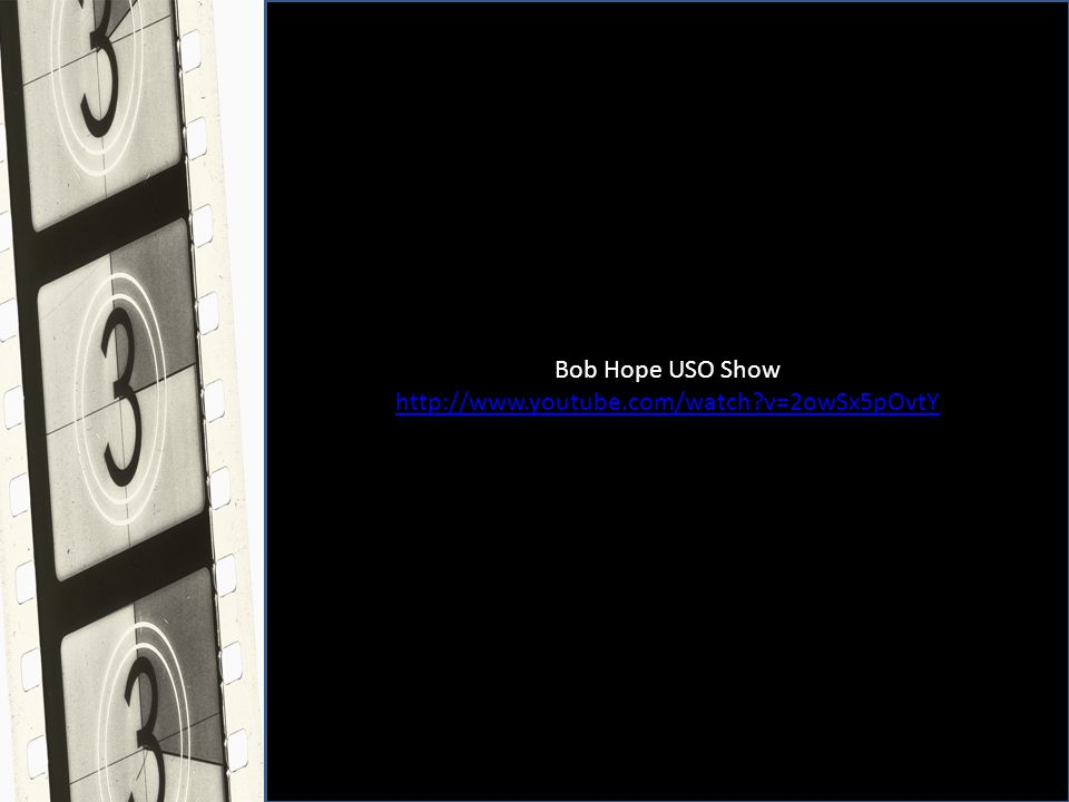 Bob Hope USO Show http://www.youtube.com/watch v=2owSx5pOvtY