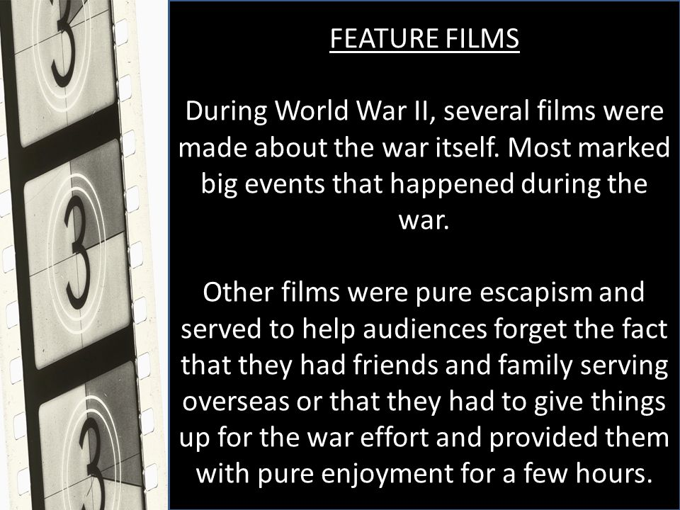 Genres of Features Dramas Comedies Musicals Just like other forms of propaganda, movies were frequently used to drum up support for the cause.