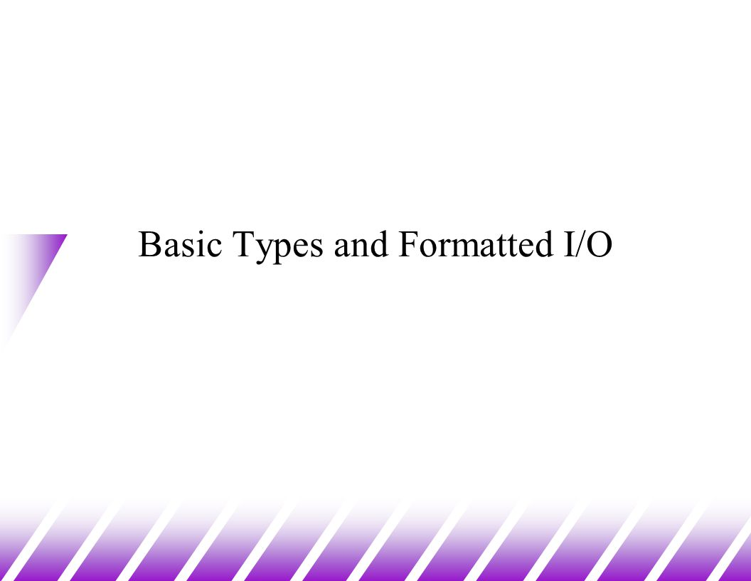 Basic Types and Formatted I/O
