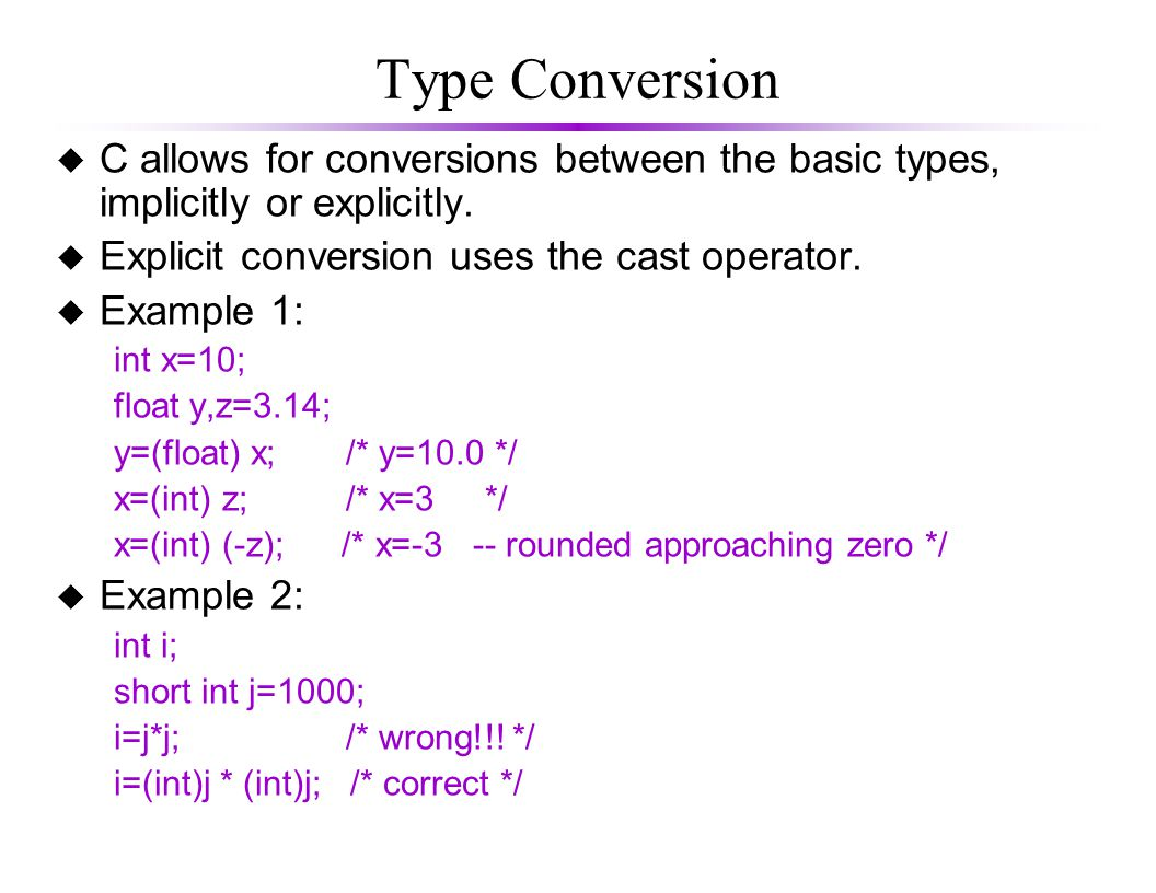 Type Conversion u C allows for conversions between the basic types, implicitly or explicitly.