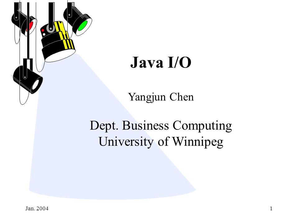 Jan. 20041 Java I/O Yangjun Chen Dept. Business Computing University of Winnipeg