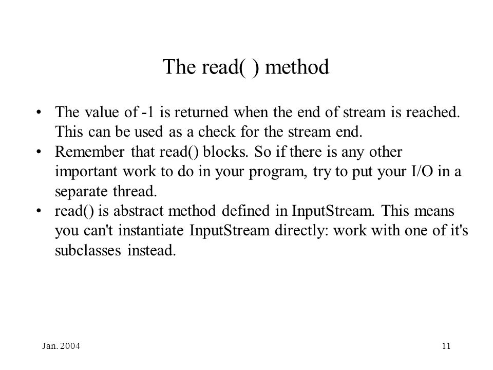 Jan.200411 The read( ) method The value of -1 is returned when the end of stream is reached.