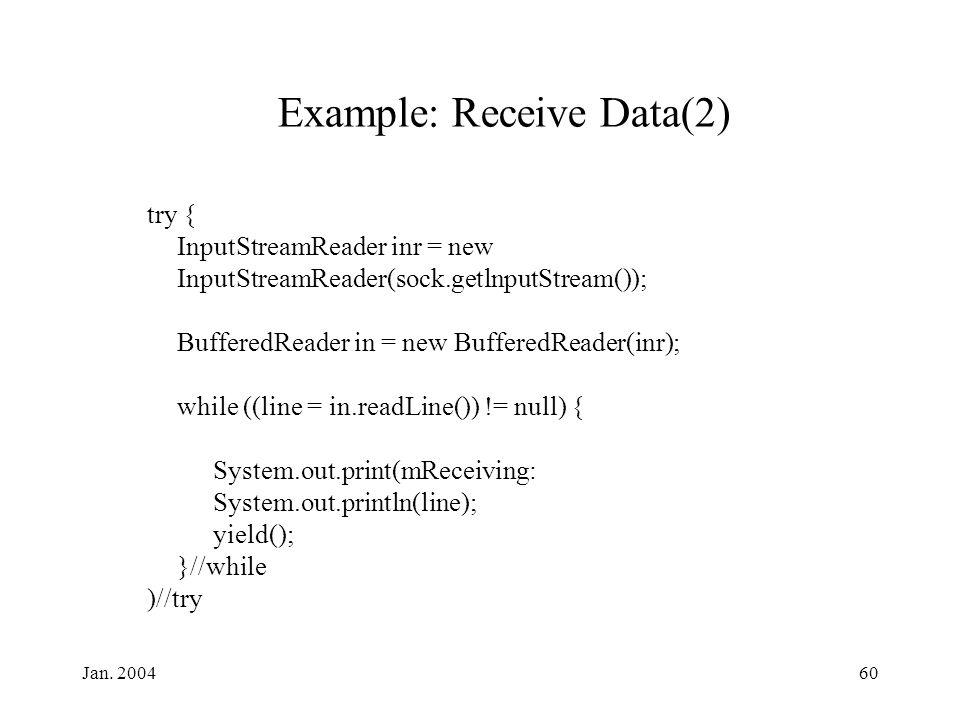Jan. 200460 Example: Receive Data(2) try { InputStreamReader inr = new InputStreamReader(sock.getlnputStream()); BufferedReader in = new BufferedReade