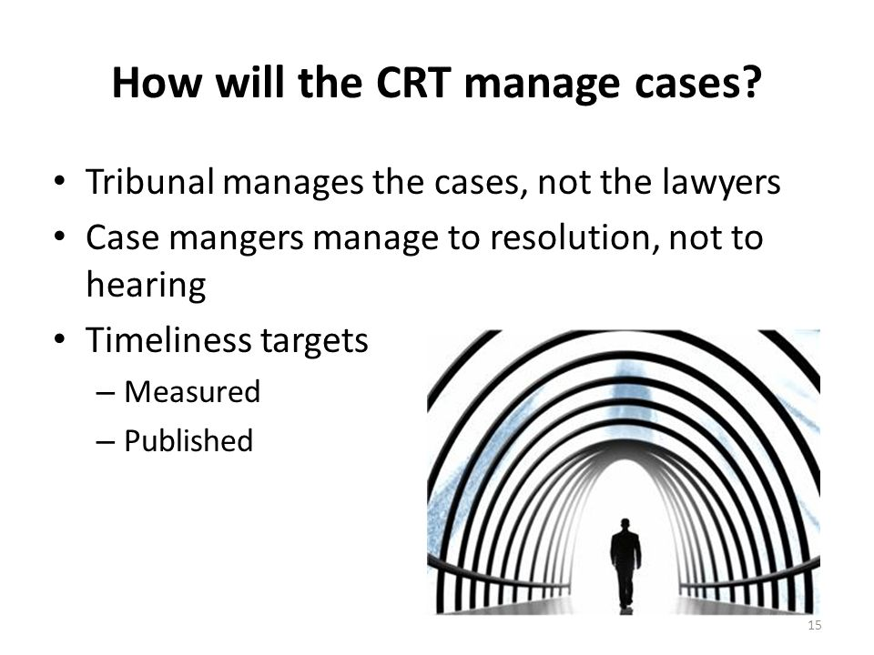 How will the CRT manage cases.
