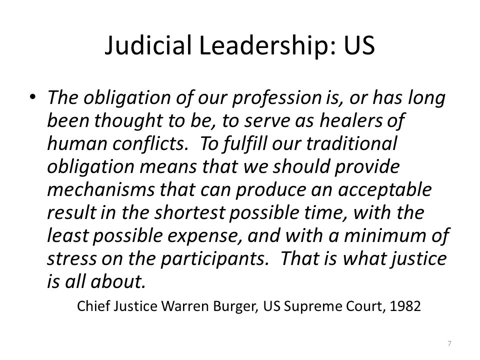 Judicial Leadership: US The obligation of our profession is, or has long been thought to be, to serve as healers of human conflicts.