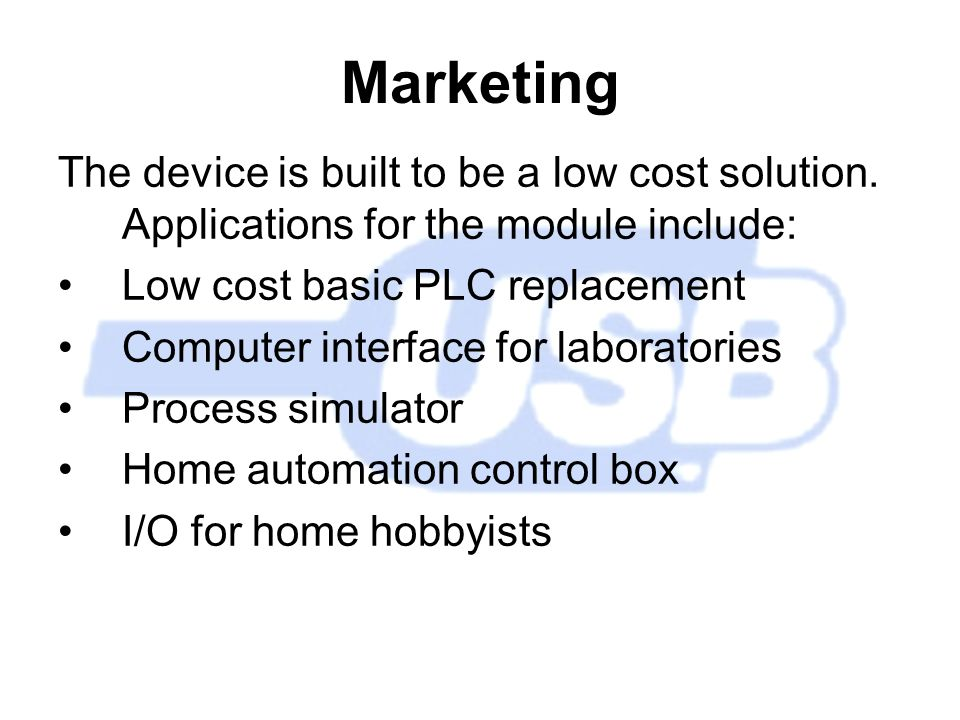 Marketing The device is built to be a low cost solution.