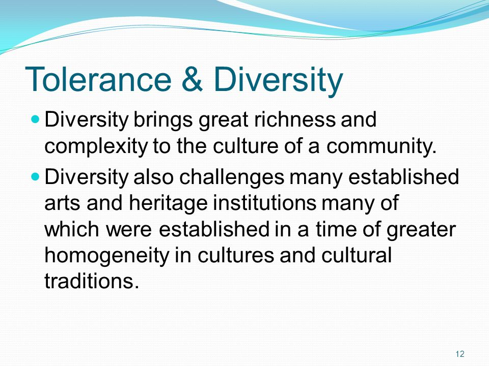 Tolerance & Diversity Diversity brings great richness and complexity to the culture of a community.