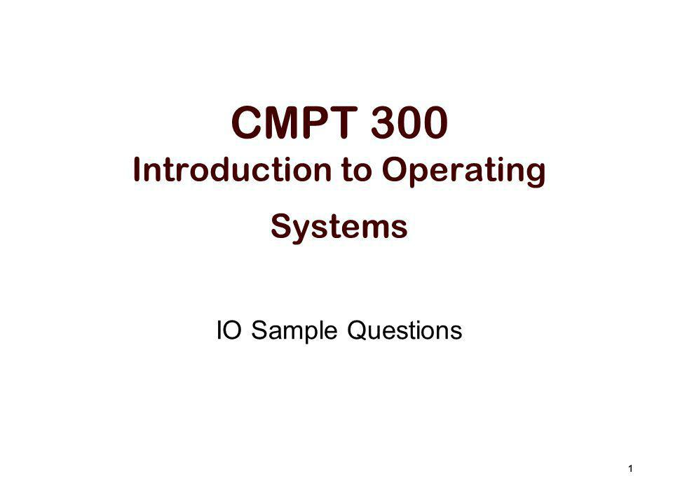 1 CMPT 300 Introduction to Operating Systems IO Sample Questions