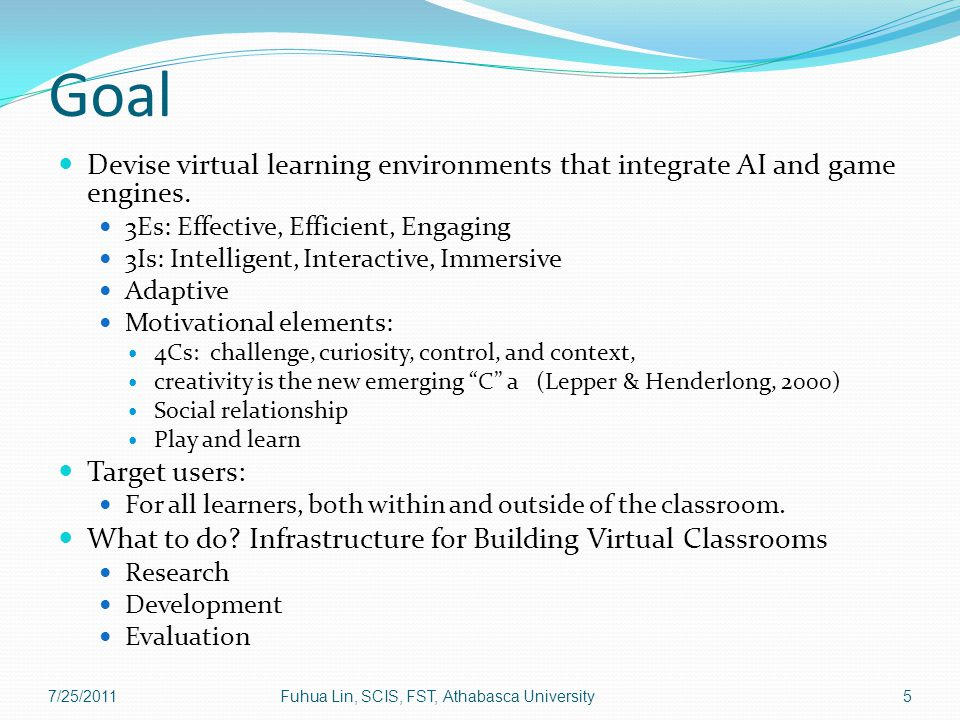 Goal Devise virtual learning environments that integrate AI and game engines.