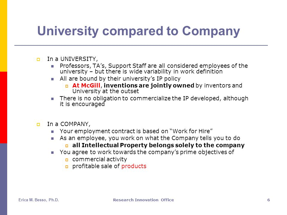 Erica M. Besso, Ph.D.Research Innovation Office6 University compared to Company  In a UNIVERSITY, Professors, TA's, Support Staff are all considered