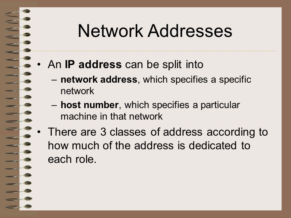 Classes of Network Addresses To determine the class of an address, look at the first octet of the dotted-decimal address.