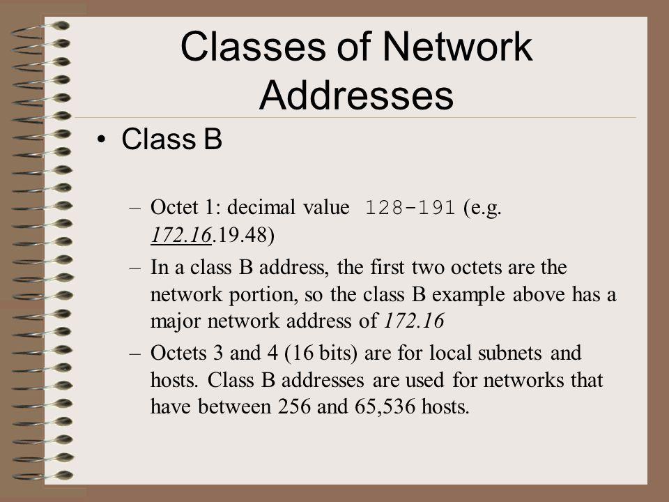 Classes of Network Addresses Class C –Octet 1: 192-223 (e.g.