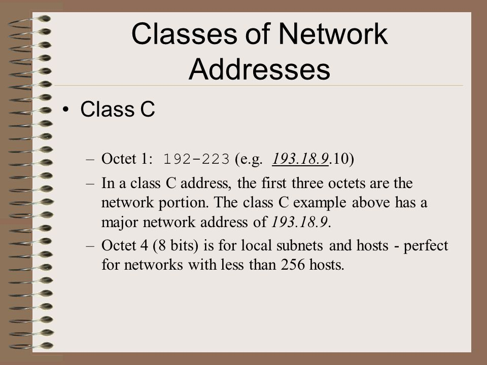 Classes of Network Addresses What class are York ' s IP addresses? –Here's a sample: 130.63.236.200