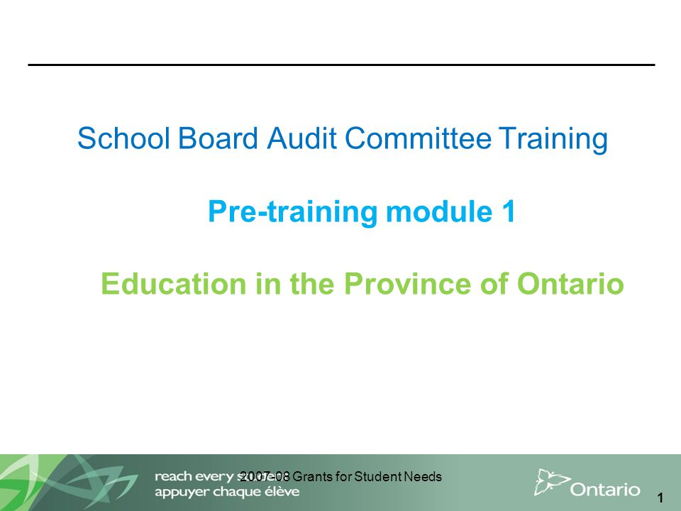 2007-08 Grants for Student Needs 1 School Board Audit Committee Training Pre-training module 1 Education in the Province of Ontario