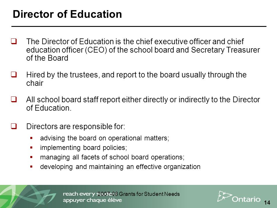 2007-08 Grants for Student Needs 14 Director of Education  The Director of Education is the chief executive officer and chief education officer (CEO)