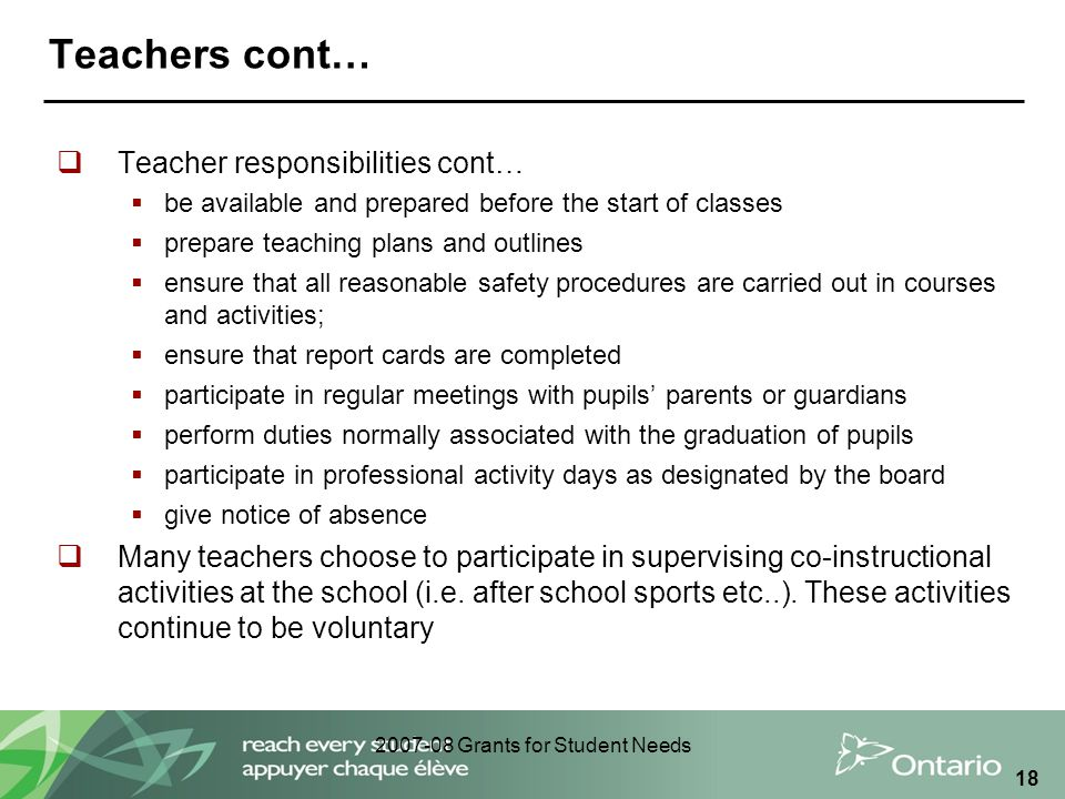 2007-08 Grants for Student Needs 18 Teachers cont…  Teacher responsibilities cont…  be available and prepared before the start of classes  prepare
