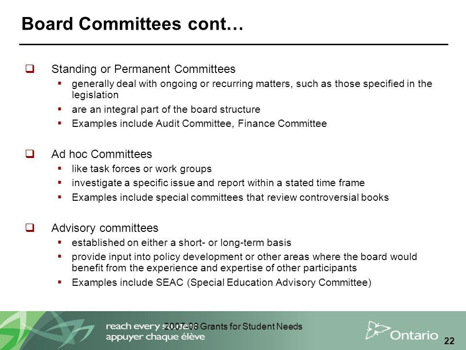 2007-08 Grants for Student Needs 22 Board Committees cont…  Standing or Permanent Committees  generally deal with ongoing or recurring matters, such