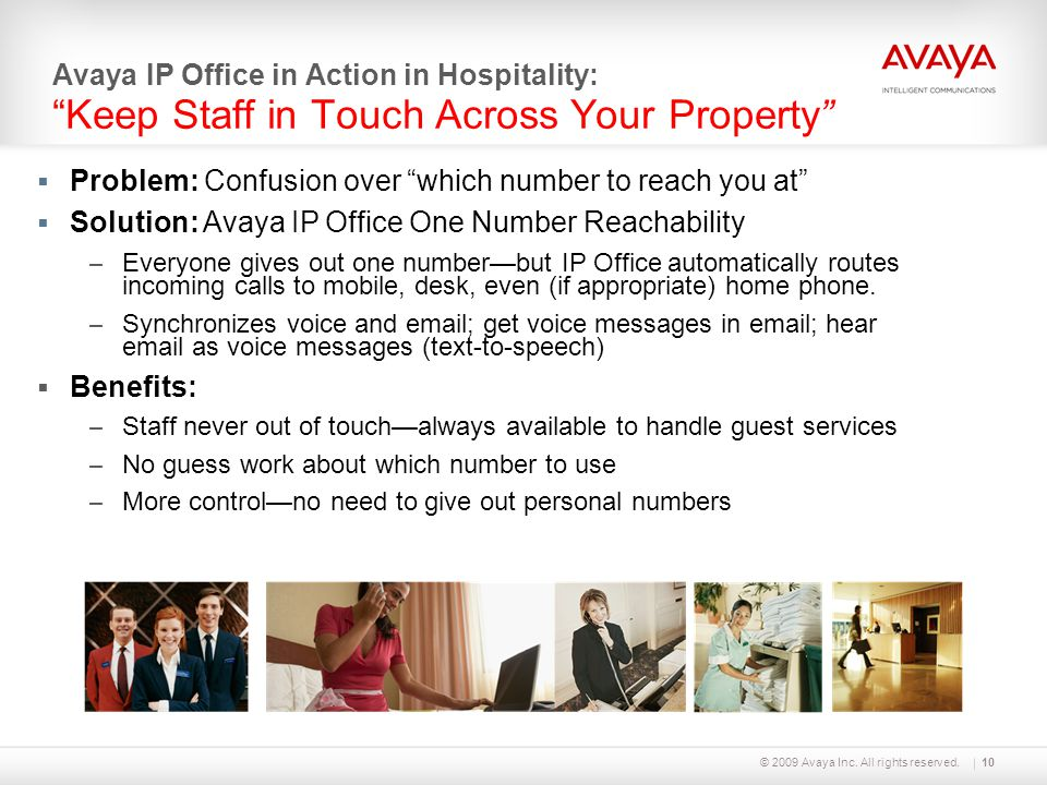 "© 2009 Avaya Inc. All rights reserved.10 Avaya IP Office in Action in Hospitality: ""Keep Staff in Touch Across Your Property""  Problem: Confusion ove"