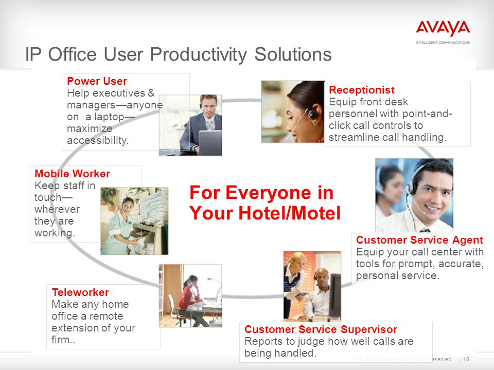 © 2009 Avaya Inc. All rights reserved.15 For Everyone in Your Hotel/Motel Power User Help executives & managers—anyone on a laptop— maximize accessibi