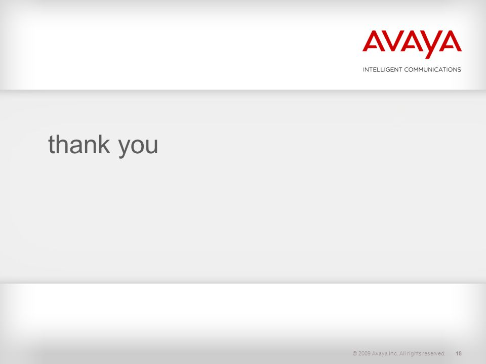 © 2009 Avaya Inc. All rights reserved.18 thank you