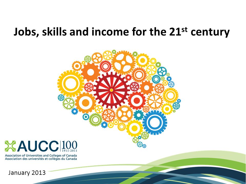 Jobs, skills and income for the 21 st century January 2013