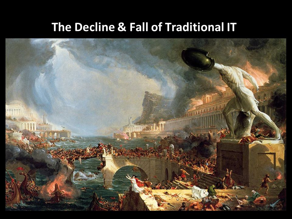 The Decline & Fall of Traditional IT