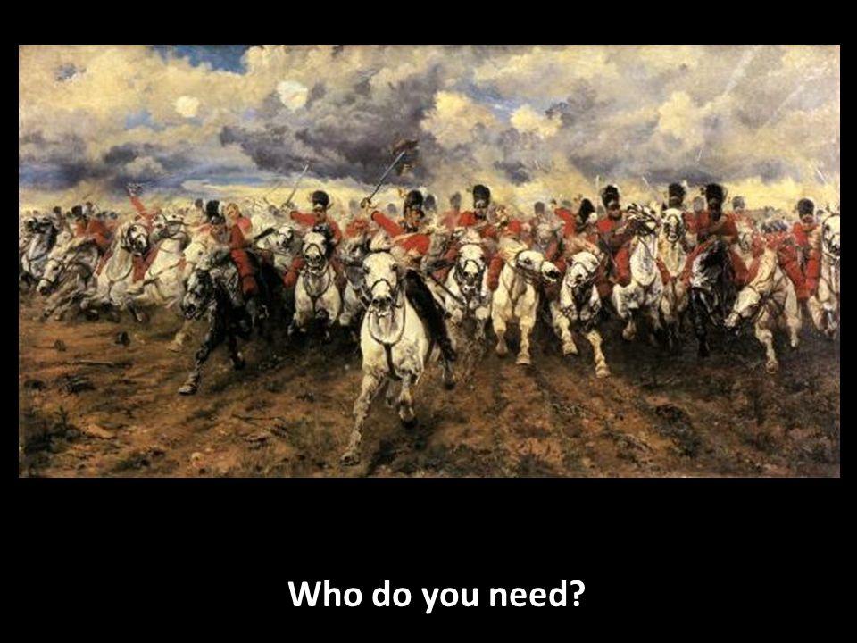 Who do you need