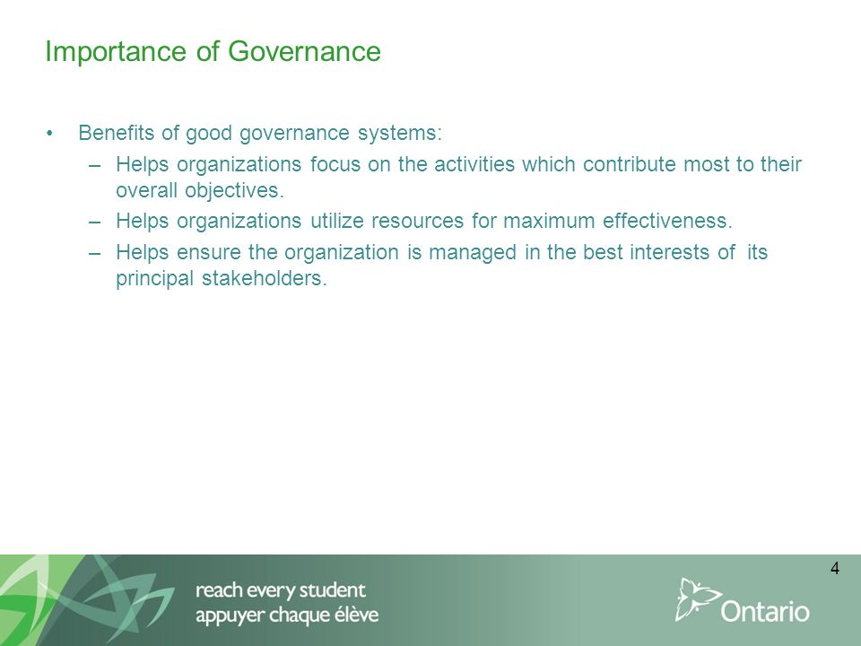 4 Benefits of good governance systems: –Helps organizations focus on the activities which contribute most to their overall objectives. –Helps organiza