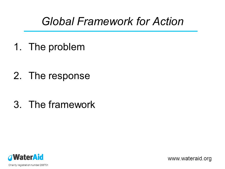 Charity registration number Global Framework for Action 1.The problem 2.The response 3.The framework