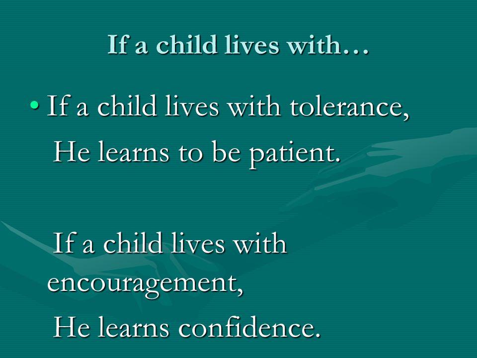 If a child lives with… If a child lives with praise,If a child lives with praise, He learns to appreciate.