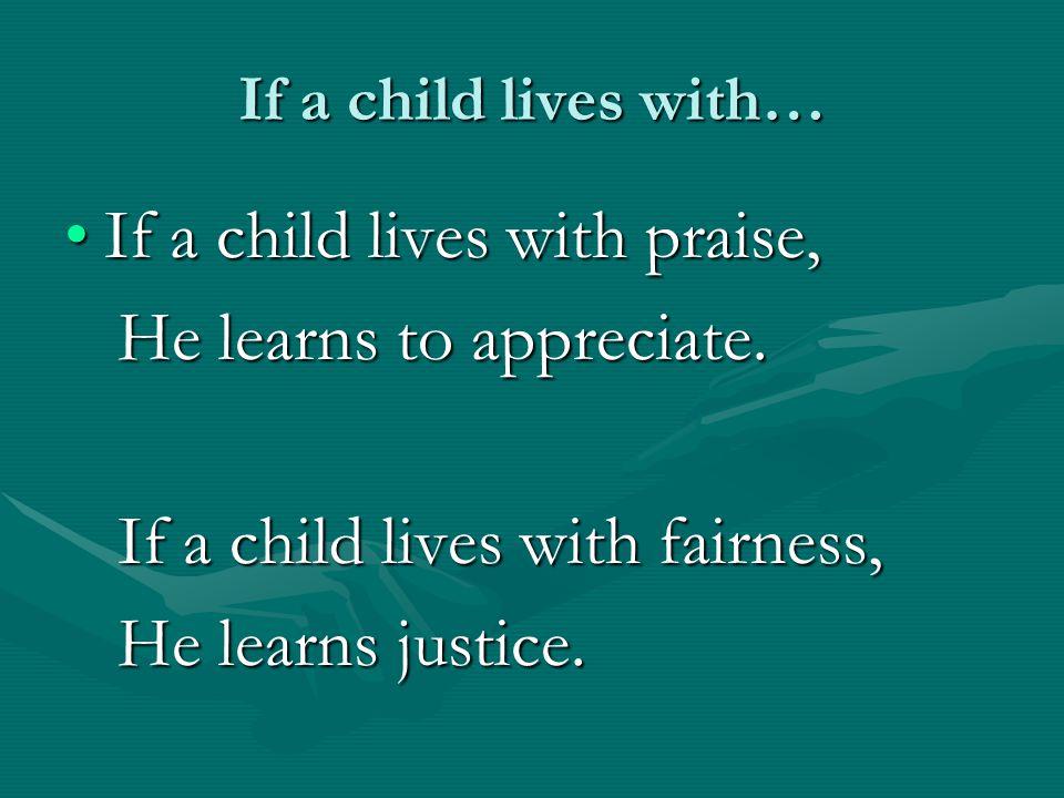 If a child lives with… If a child lives with security,If a child lives with security, He learns to have faith.