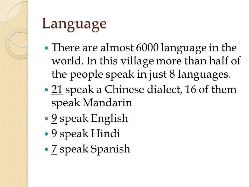 Language There are almost 6000 language in the world.