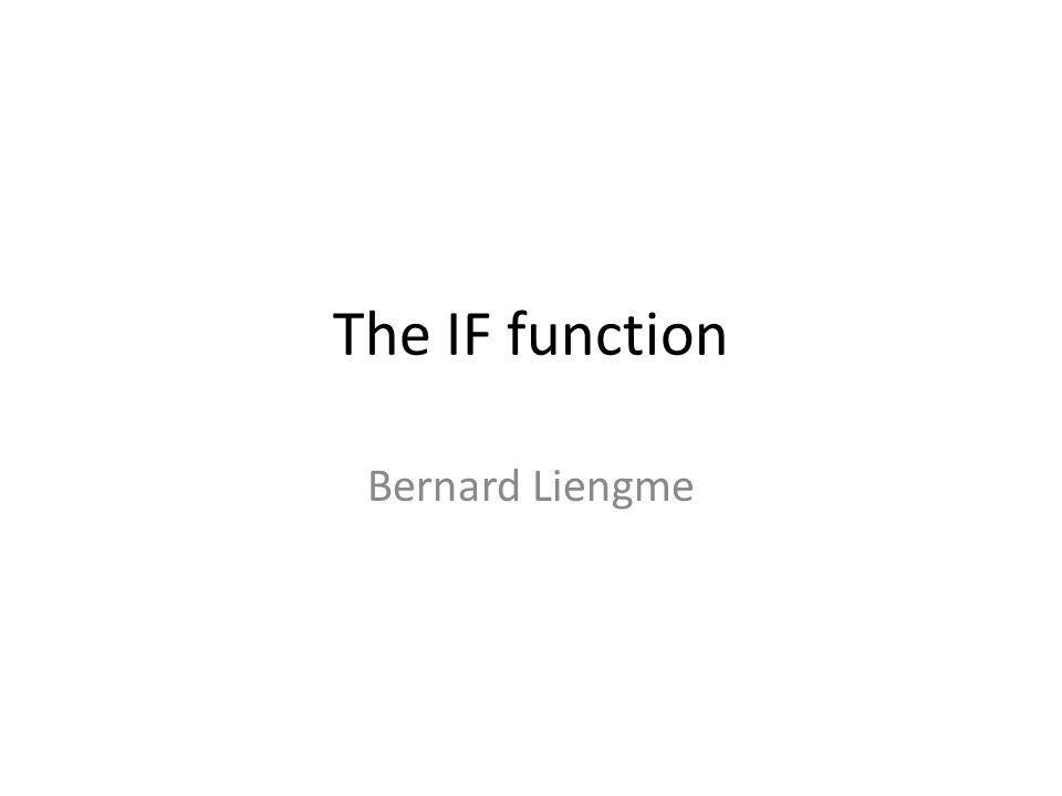 The IF function Bernard Liengme
