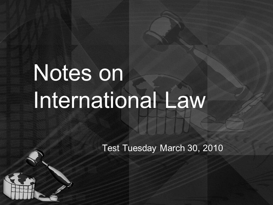 Notes on International Law Test Tuesday March 30, 2010