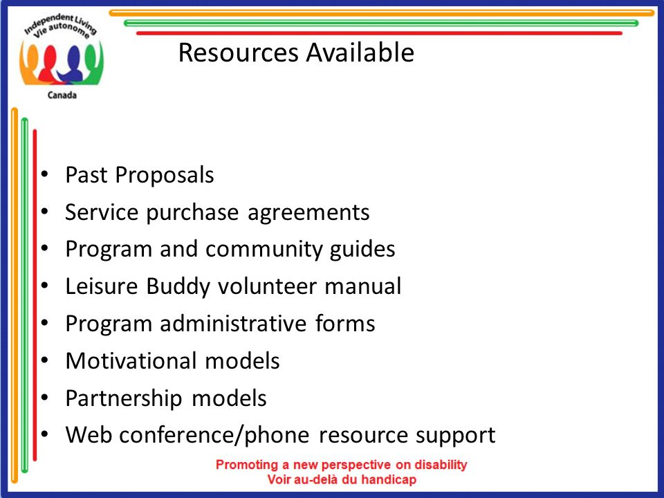 Resources Available Past Proposals Service purchase agreements Program and community guides Leisure Buddy volunteer manual Program administrative forms Motivational models Partnership models Web conference/phone resource support