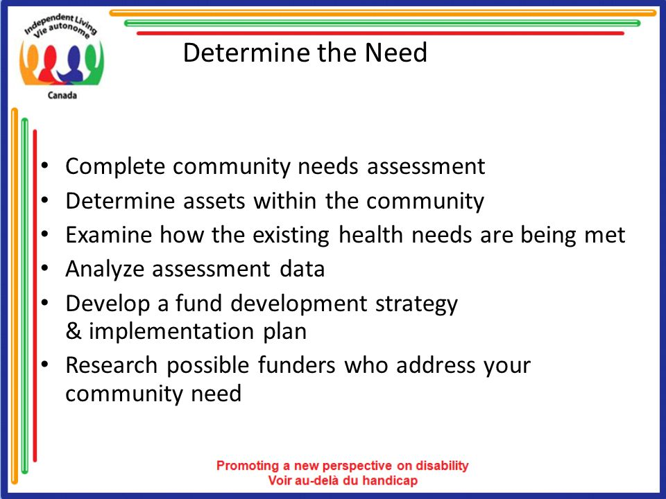 Seek Funding Sources Identify program development and long term funding possibilities Access community partnerships to support your proposal Seek committed partners who can compliment the application of your model through time, facilities, experience or money