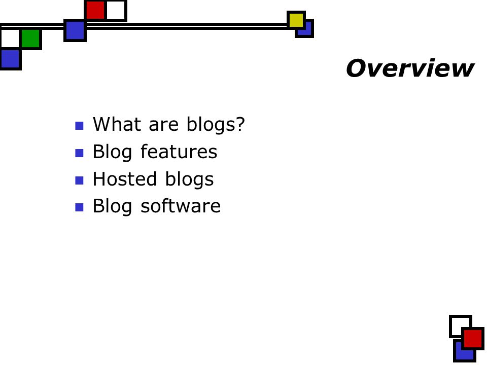 Overview What are blogs Blog features Hosted blogs Blog software
