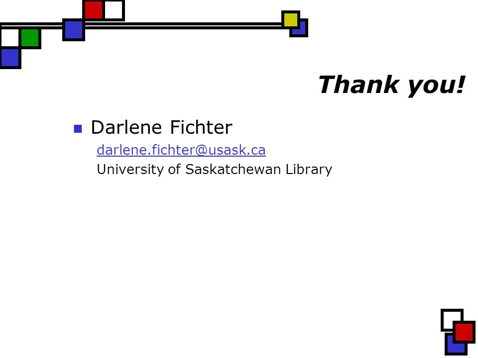 Thank you! Darlene Fichter darlene.fichter@usask.ca University of Saskatchewan Library