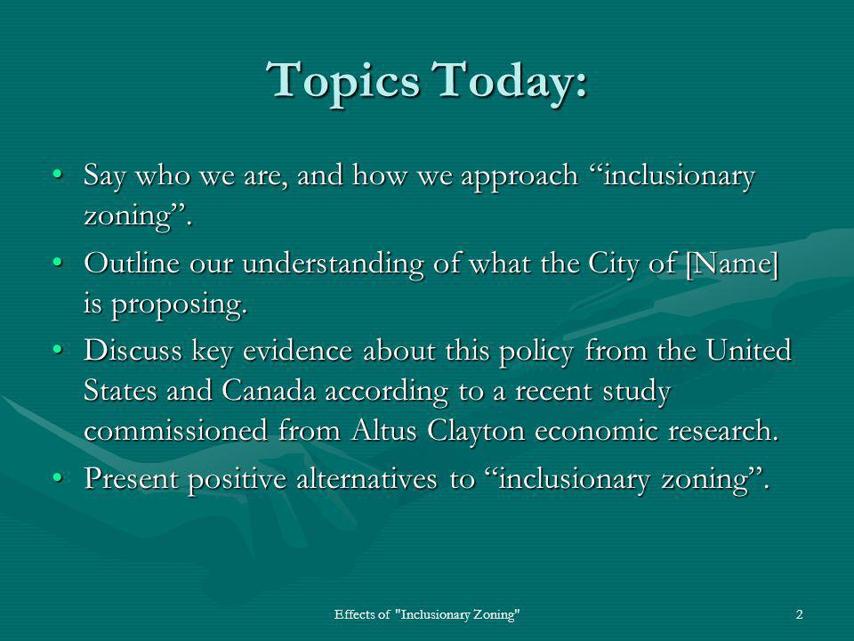 Effects of Inclusionary Zoning 2 Topics Today: Say who we are, and how we approach inclusionary zoning .Say who we are, and how we approach inclusionary zoning .
