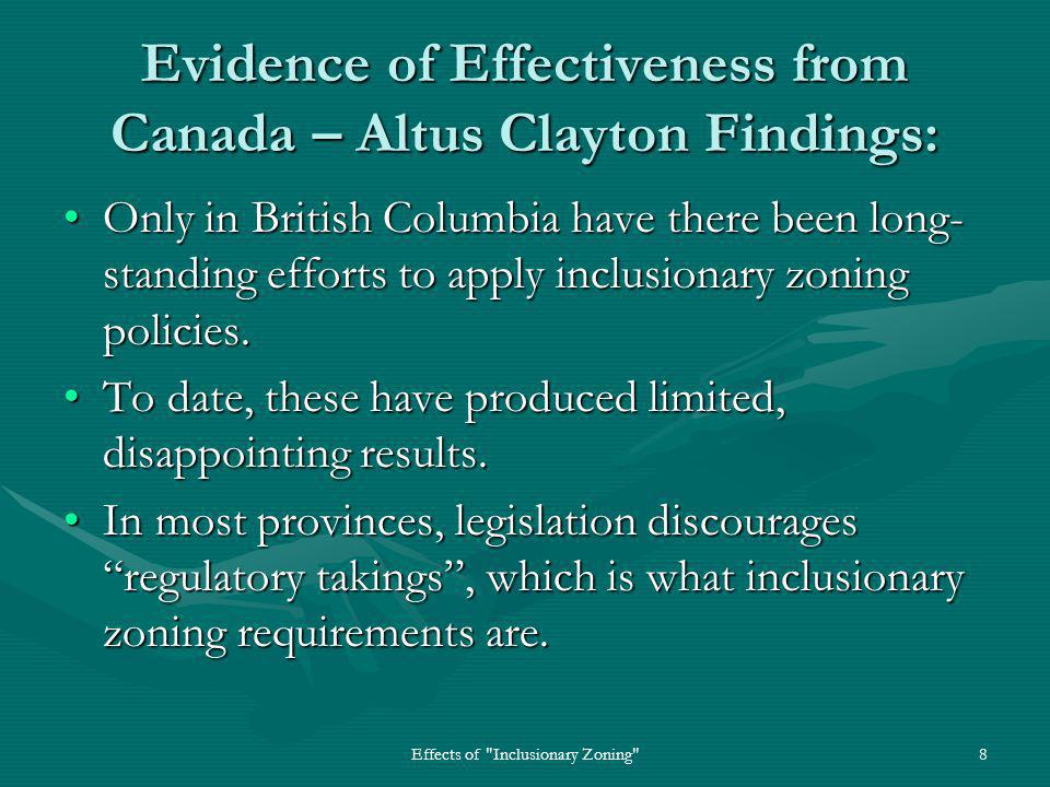 Effects of Inclusionary Zoning 8 Evidence of Effectiveness from Canada – Altus Clayton Findings: Only in British Columbia have there been long- standing efforts to apply inclusionary zoning policies.Only in British Columbia have there been long- standing efforts to apply inclusionary zoning policies.