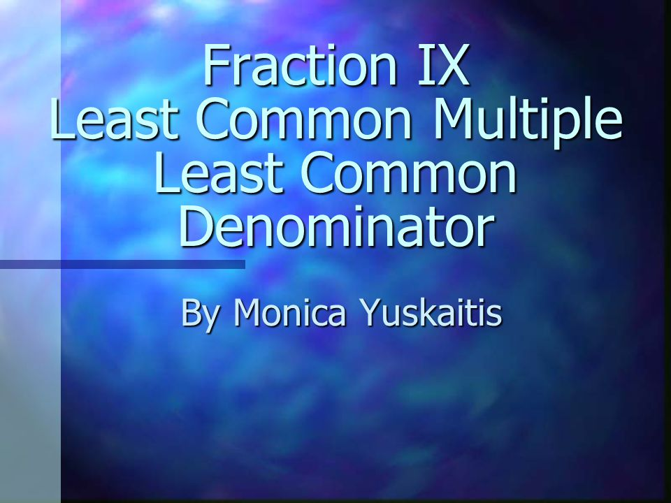 Fraction IX Least Common Multiple Least Common Denominator By Monica Yuskaitis