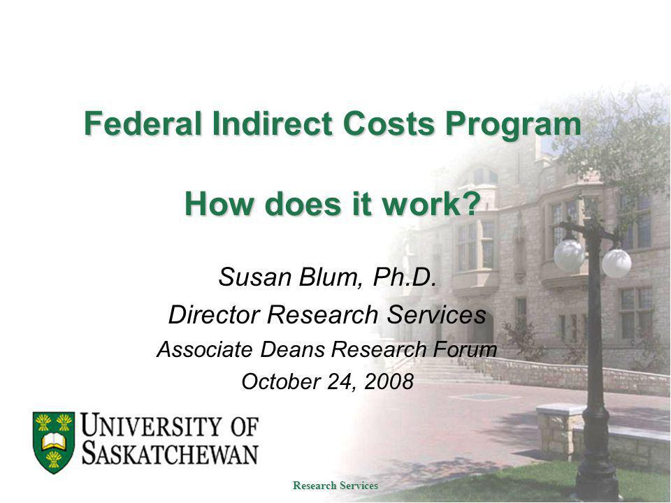 Federal Indirect Costs Program How does it work? Federal Indirect Costs Program How does it work? Susan Blum, Ph.D. Director Research Services Associa