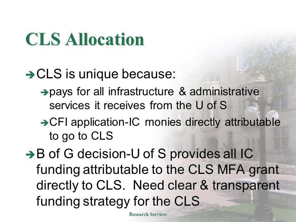 CLS Allocation  CLS is unique because:  pays for all infrastructure & administrative services it receives from the U of S  CFI application-IC monies directly attributable to go to CLS  B of G decision-U of S provides all IC funding attributable to the CLS MFA grant directly to CLS.