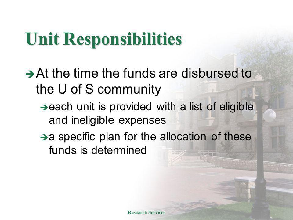 Unit Responsibilities  At the time the funds are disbursed to the U of S community  each unit is provided with a list of eligible and ineligible expenses  a specific plan for the allocation of these funds is determined Research Services
